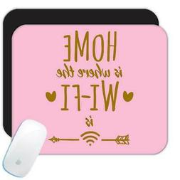 Home is Where the WI-FI is : Gift Mousepad Internet Geek Tec