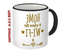 Home is Where the WI-FI is : Gift Mug Internet Geek Tech Off